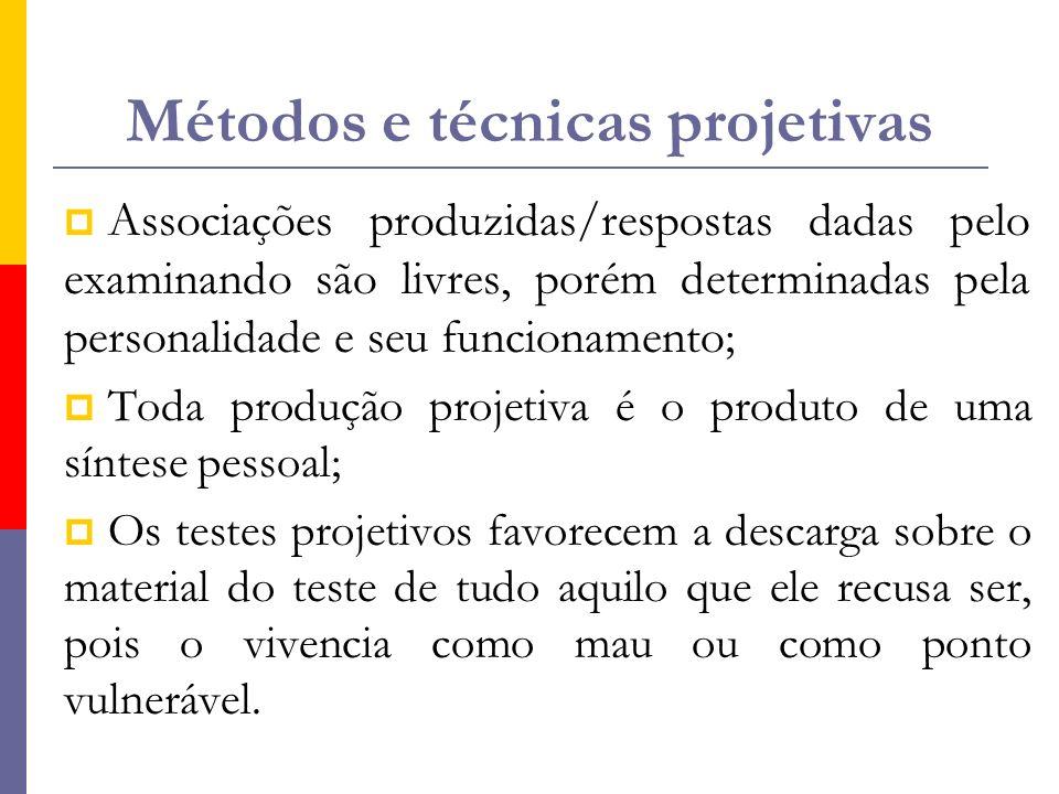 Métodos e técnicas projetivas  Associações produzidas/respostas dadas pelo examinando são livres, porém determinadas pela personalidade e seu funcion