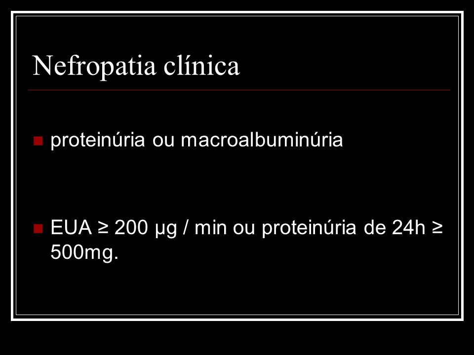 Nefropatia clínica Pacientes tipo2: idade avançada, obesidade, HAS, mais de 10 anos de doença, hipercolesterolemia e mau controle glicemico Outras complicações e macroangiopatia