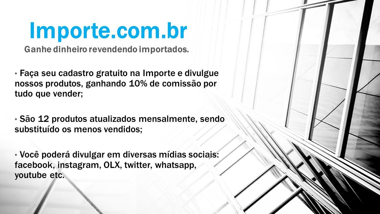 Importe.com.br Ganhe dinheiro revendendo importados.