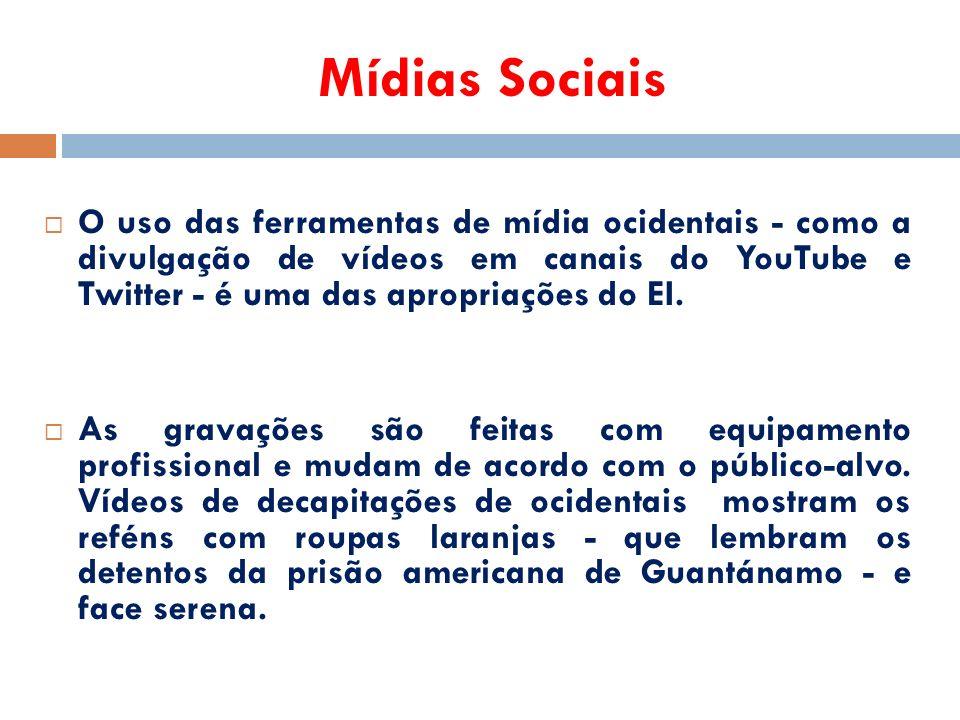 Mídias Sociais  O uso das ferramentas de mídia ocidentais - como a divulgação de vídeos em canais do YouTube e Twitter - é uma das apropriações do EI.