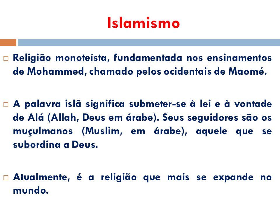 Islamismo  Religião monoteísta, fundamentada nos ensinamentos de Mohammed, chamado pelos ocidentais de Maomé.