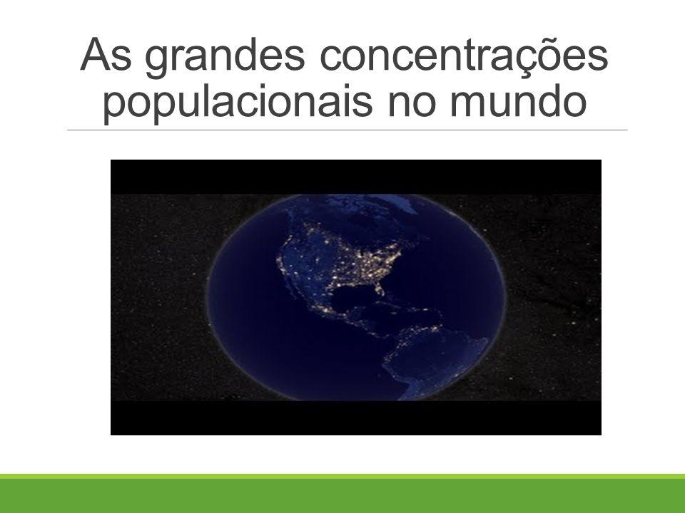 As grandes concentrações populacionais no mundo
