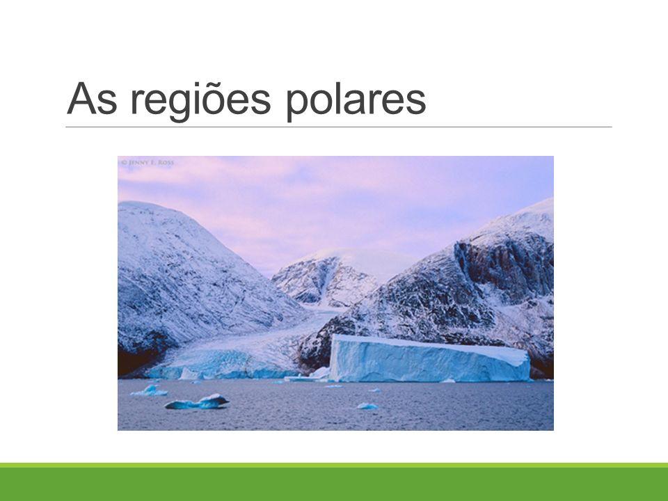 As regiões polares
