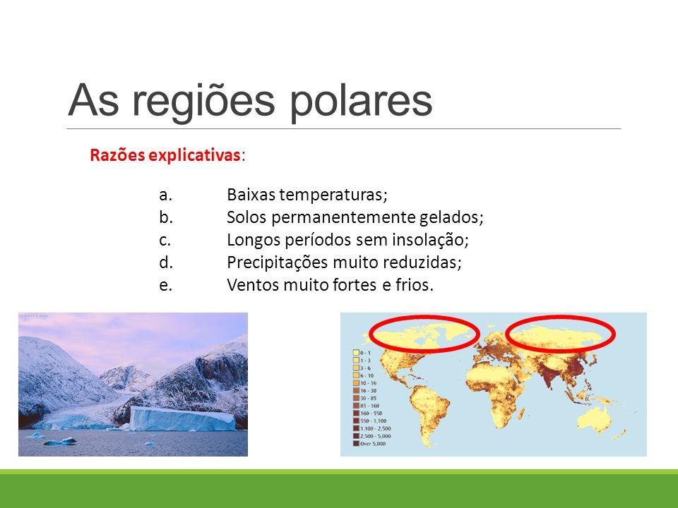 Razões explicativas: a.Baixas temperaturas; b.Solos permanentemente gelados; c.Longos períodos sem insolação; d.Precipitações muito reduzidas; e.Ventos muito fortes e frios.