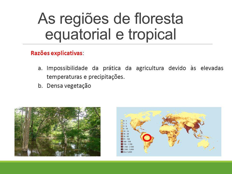 Razões explicativas: a.Impossibilidade da prática da agricultura devido às elevadas temperaturas e precipitações.