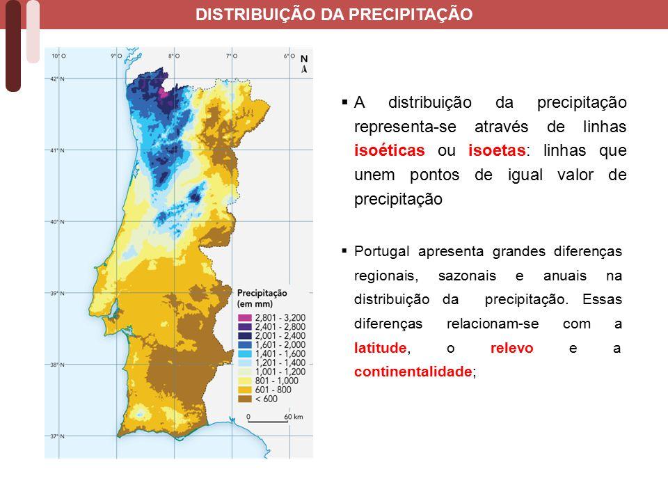  A distribuição da precipitação representa-se através de linhas isoéticas ou isoetas: linhas que unem pontos de igual valor de precipitação  Portugal apresenta grandes diferenças regionais, sazonais e anuais na distribuição da precipitação.