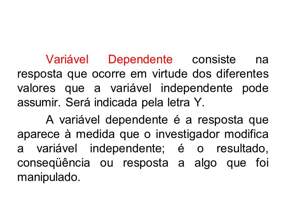 Variável Dependente consiste na resposta que ocorre em virtude dos diferentes valores que a variável independente pode assumir.