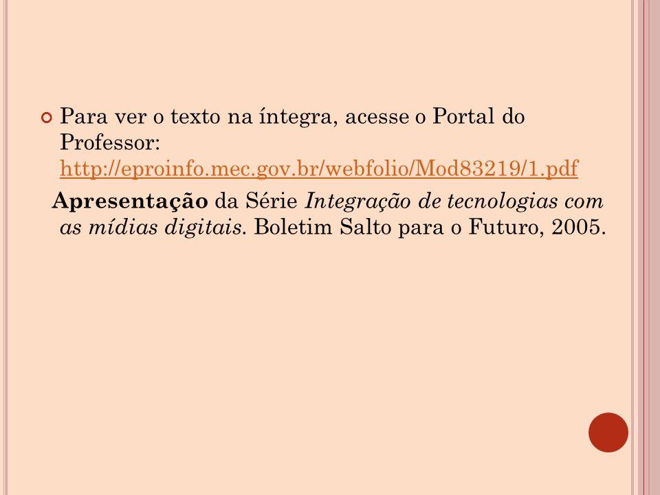 Para ver o texto na íntegra, acesse o Portal do Professor: http://eproinfo.mec.gov.br/webfolio/Mod83219/1.pdf http://eproinfo.mec.gov.br/webfolio/Mod83219/1.pdf Apresentação da Série Integração de tecnologias com as mídias digitais.