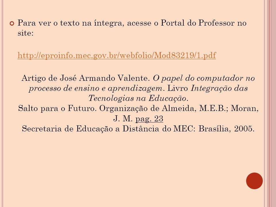 Para ver o texto na íntegra, acesse o Portal do Professor no site: http://eproinfo.mec.gov.br/webfolio/Mod83219/1.pdf Artigo de José Armando Valente.