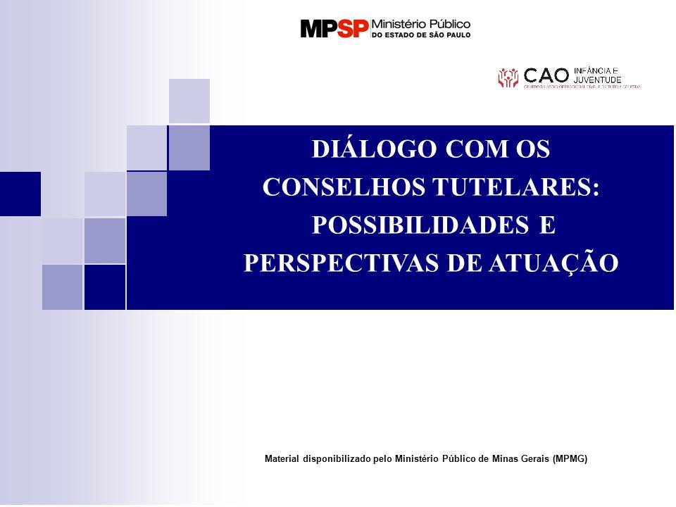 DIÁLOGO COM OS CONSELHOS TUTELARES: POSSIBILIDADES E PERSPECTIVAS DE ATUAÇÃO Material disponibilizado pelo Ministério Público de Minas Gerais (MPMG)