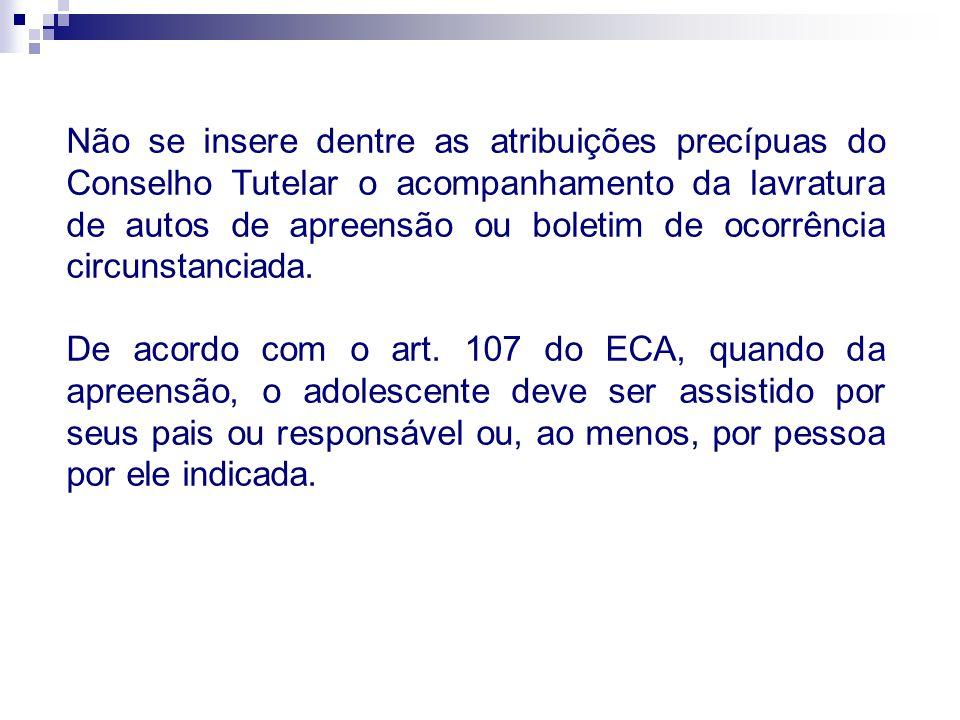 Não se insere dentre as atribuições precípuas do Conselho Tutelar o acompanhamento da lavratura de autos de apreensão ou boletim de ocorrência circunstanciada.