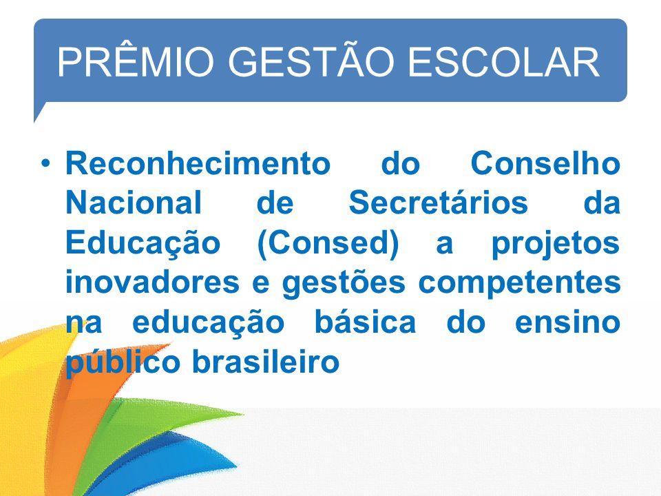 PRÊMIO GESTÃO ESCOLAR Reconhecimento do Conselho Nacional de Secretários da Educação (Consed) a projetos inovadores e gestões competentes na educação básica do ensino público brasileiro