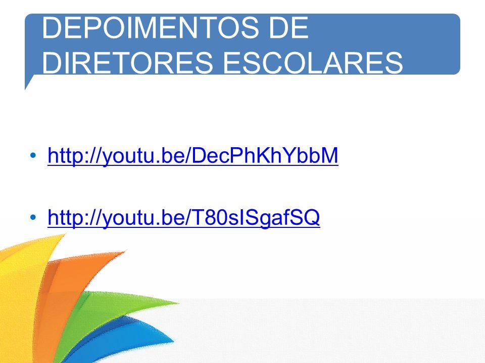 DEPOIMENTOS DE DIRETORES ESCOLARES http://youtu.be/DecPhKhYbbM http://youtu.be/T80sISgafSQ