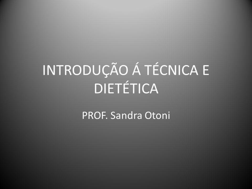 INTRODUÇÃO Á TÉCNICA E DIETÉTICA PROF. Sandra Otoni