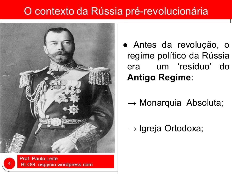 O contexto da Rússia pré-revolucionária Prof. Paulo Leite - BLOG: ospyciu.wordpress.com 3