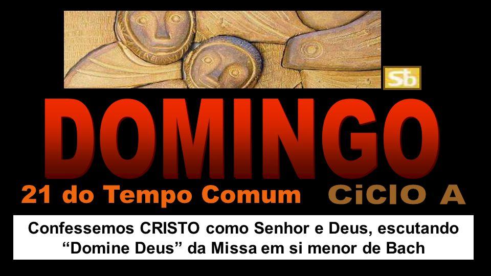 Confessemos CRISTO como Senhor e Deus, escutando Domine Deus da Missa em si menor de Bach 21 do Tempo Comum