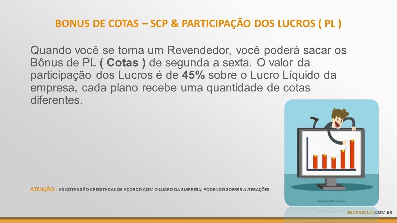 BONUS DE COTAS – SCP & PARTICIPAÇÃO DOS LUCROS ( PL ) Quando você se torna um Revendedor, você poderá sacar os Bônus de PL ( Cotas ) de segunda a sexta.