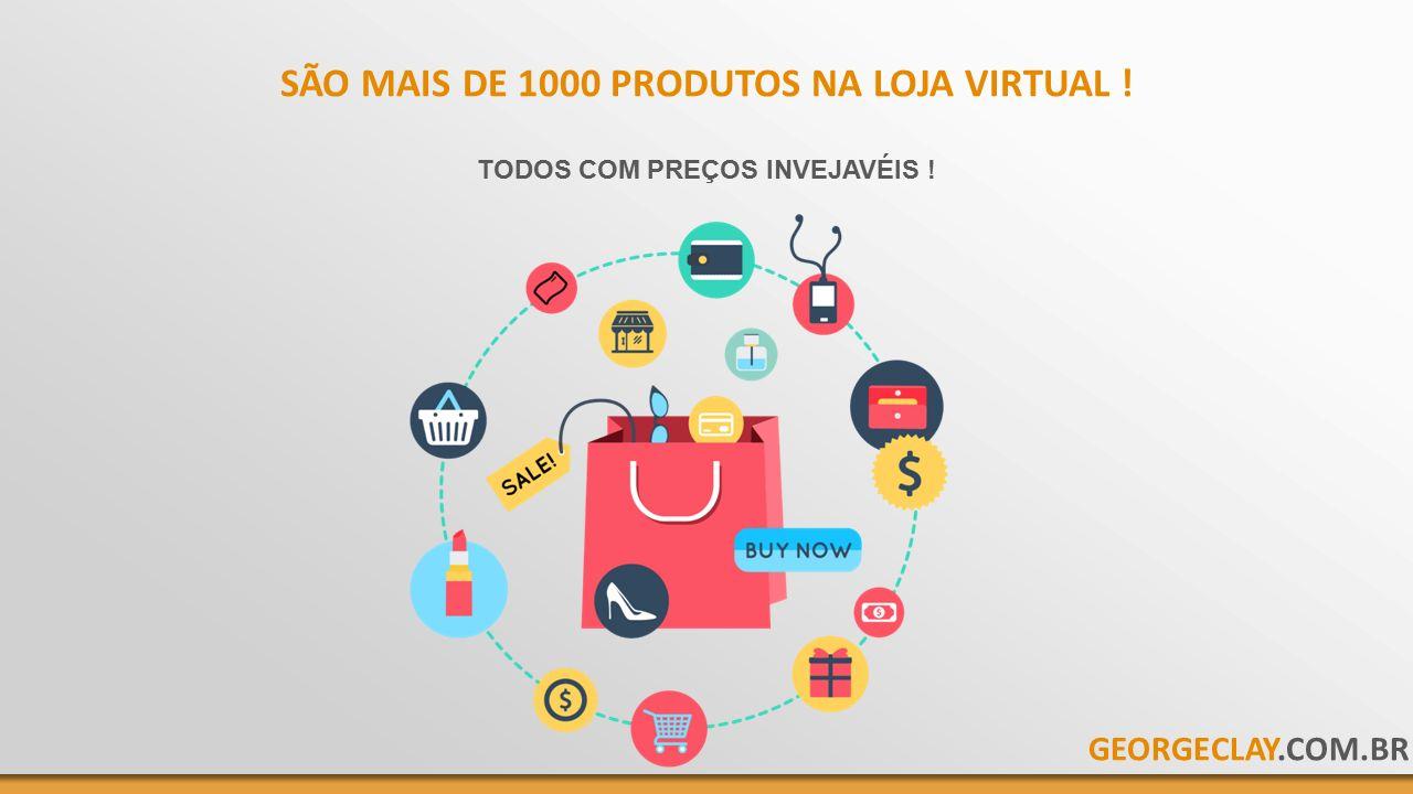 SÃO MAIS DE 1000 PRODUTOS NA LOJA VIRTUAL ! TODOS COM PREÇOS INVEJAVÉIS ! GEORGECLAY.COM.BR