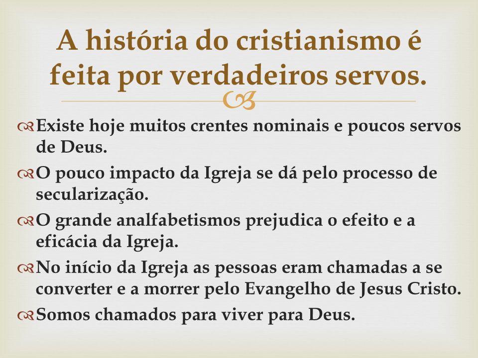  A história do cristianismo é feita por verdadeiros servos.