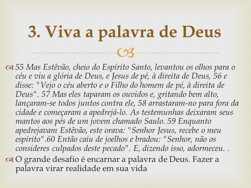   55 Mas Estêvão, cheio do Espírito Santo, levantou os olhos para o céu e viu a glória de Deus, e Jesus de pé, à direita de Deus, 56 e disse: Vejo o céu aberto e o Filho do homem de pé, à direita de Deus .