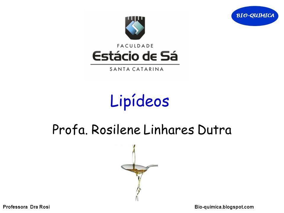 Lipídeos Profa. Rosilene Linhares Dutra BIO-QUIMICA Professora Dra Rosi Bio-quimica.blogspot.com