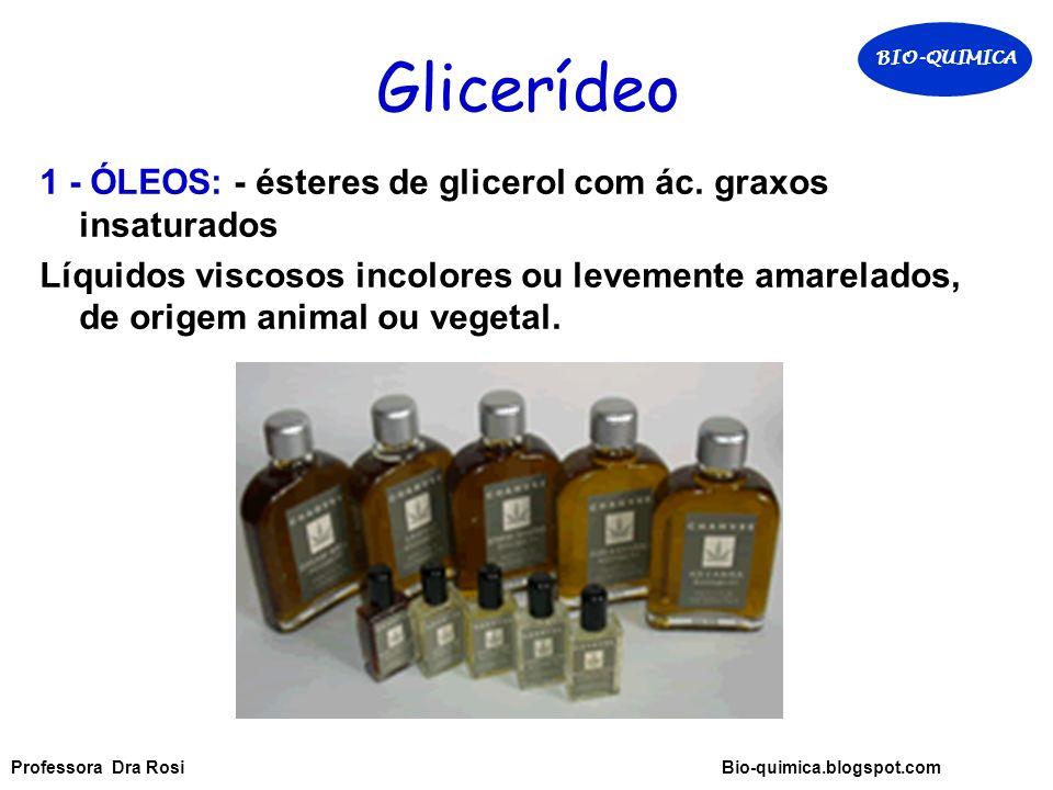 Glicerídeo 1 - ÓLEOS: - ésteres de glicerol com ác.