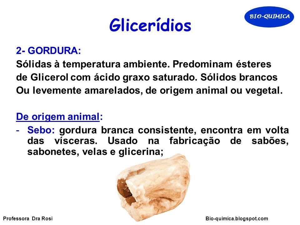Glicerídios 2- GORDURA: Sólidas à temperatura ambiente.