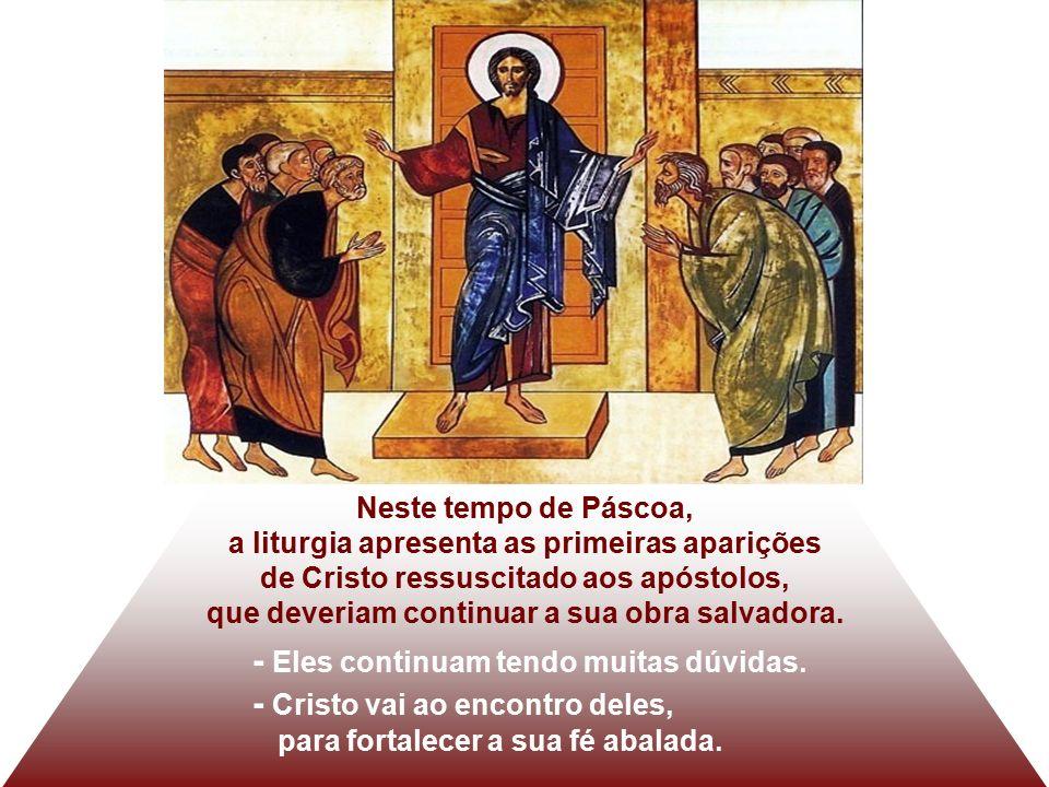 Neste tempo de Páscoa, a liturgia apresenta as primeiras aparições de Cristo ressuscitado aos apóstolos, que deveriam continuar a sua obra salvadora.