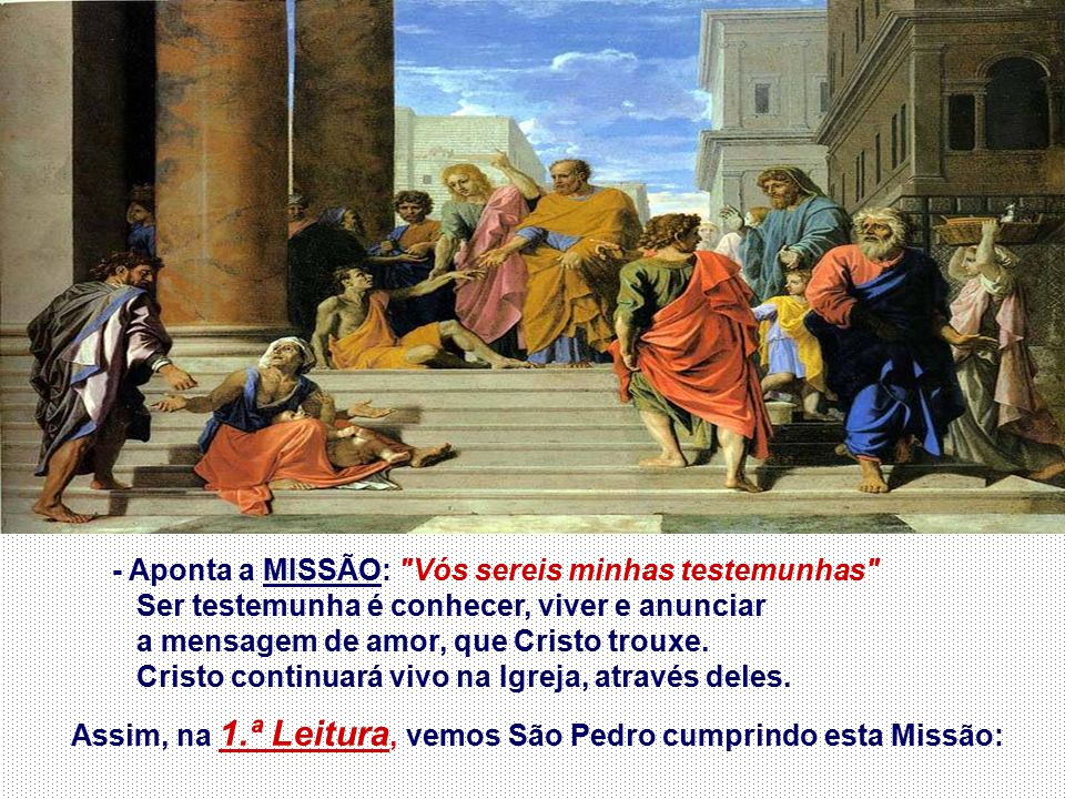 - Aponta a MISSÃO: Vós sereis minhas testemunhas Ser testemunha é conhecer, viver e anunciar a mensagem de amor, que Cristo trouxe.