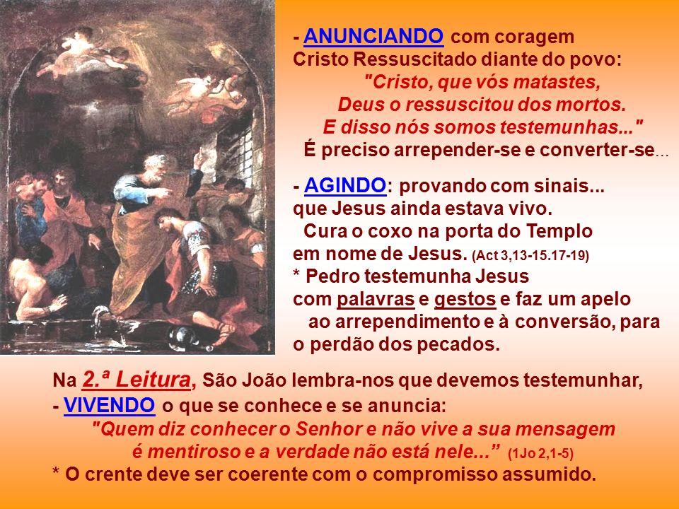 - ANUNCIANDO com coragem Cristo Ressuscitado diante do povo: Cristo, que vós matastes, Deus o ressuscitou dos mortos.