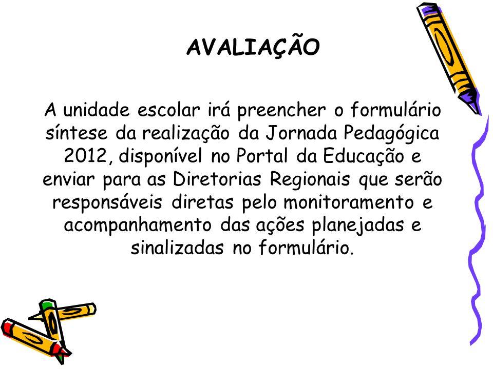 A unidade escolar irá preencher o formulário síntese da realização da Jornada Pedagógica 2012, disponível no Portal da Educação e enviar para as Diretorias Regionais que serão responsáveis diretas pelo monitoramento e acompanhamento das ações planejadas e sinalizadas no formulário.