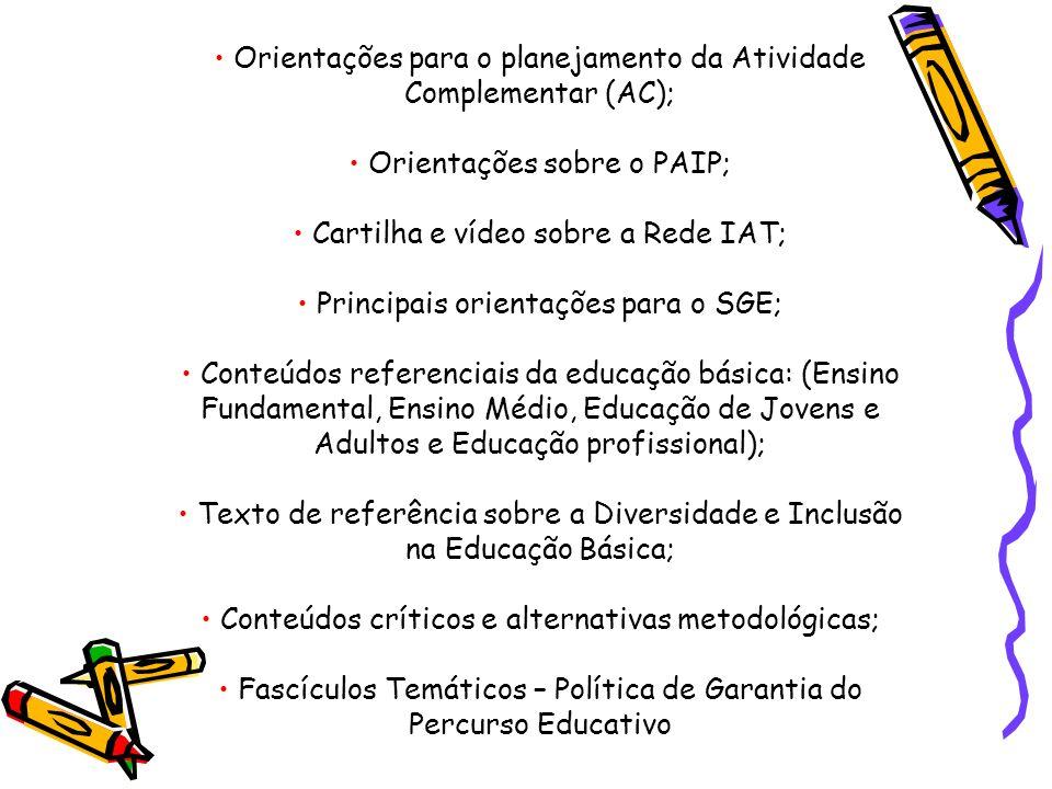 Orientações para o planejamento da Atividade Complementar (AC); Orientações sobre o PAIP; Cartilha e vídeo sobre a Rede IAT; Principais orientações para o SGE; Conteúdos referenciais da educação básica: (Ensino Fundamental, Ensino Médio, Educação de Jovens e Adultos e Educação profissional); Texto de referência sobre a Diversidade e Inclusão na Educação Básica; Conteúdos críticos e alternativas metodológicas; Fascículos Temáticos – Política de Garantia do Percurso Educativo