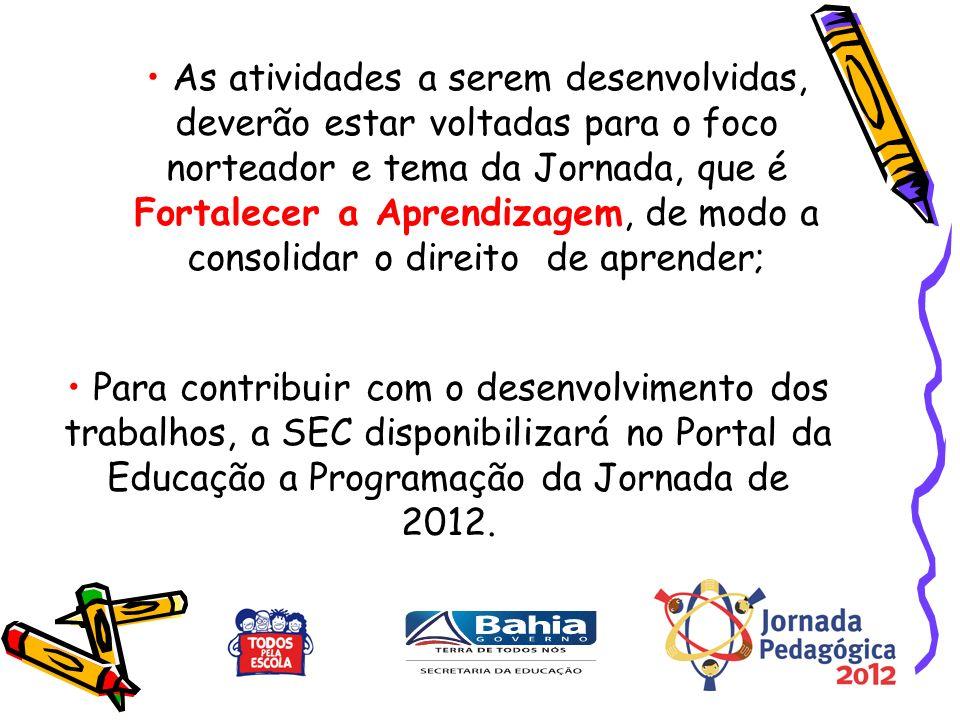Para contribuir com o desenvolvimento dos trabalhos, a SEC disponibilizará no Portal da Educação a Programação da Jornada de 2012.