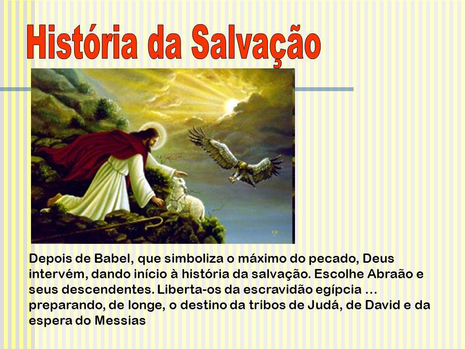 Depois de Babel, que simboliza o máximo do pecado, Deus intervém, dando início à história da salvação.