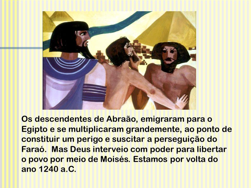 Os descendentes de Abraão, emigraram para o Egipto e se multiplicaram grandemente, ao ponto de constituir um perigo e suscitar a perseguição do Faraó.