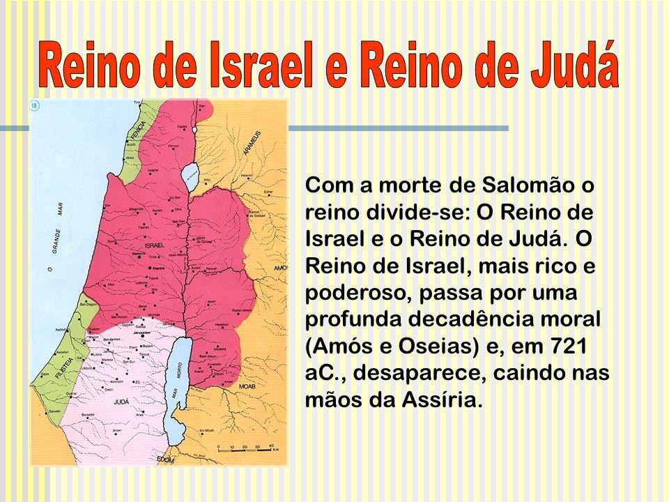 Com a morte de Salomão o reino divide-se: O Reino de Israel e o Reino de Judá.