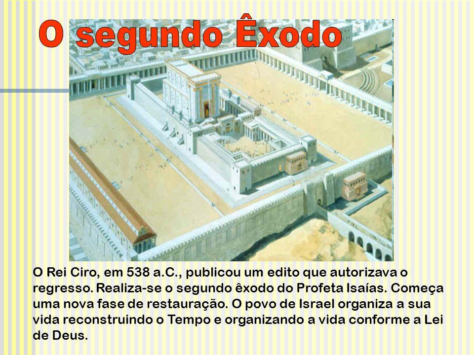O Rei Ciro, em 538 a.C., publicou um edito que autorizava o regresso.