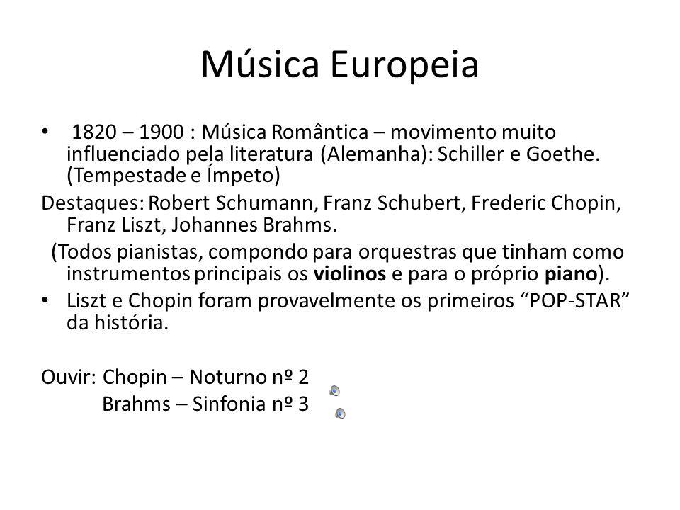 Música Europeia 1820 – 1900 : Música Romântica – movimento muito influenciado pela literatura (Alemanha): Schiller e Goethe.