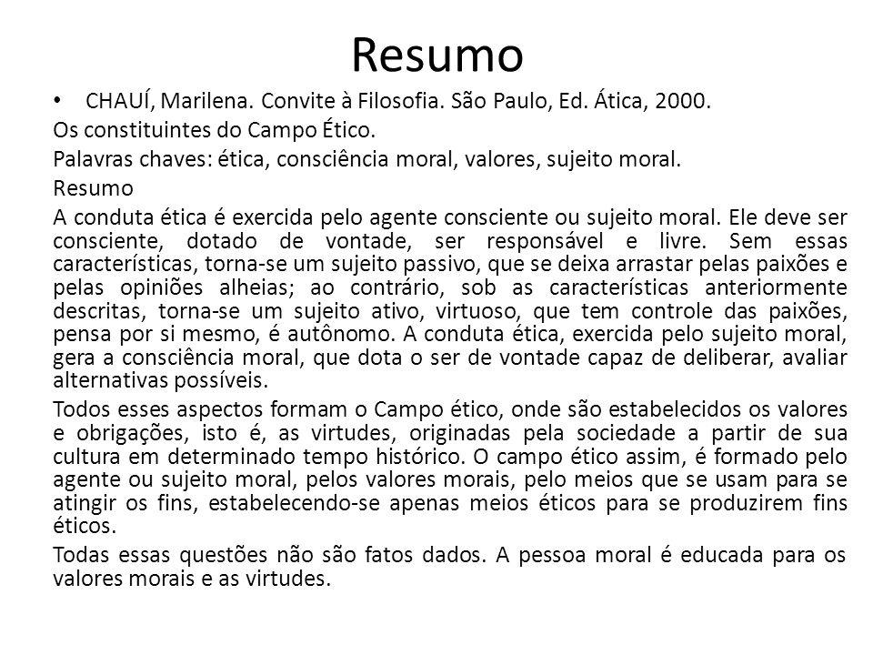 Resumo CHAUÍ, Marilena. Convite à Filosofia. São Paulo, Ed. Ática, 2000. Os constituintes do Campo Ético. Palavras chaves: ética, consciência moral, v