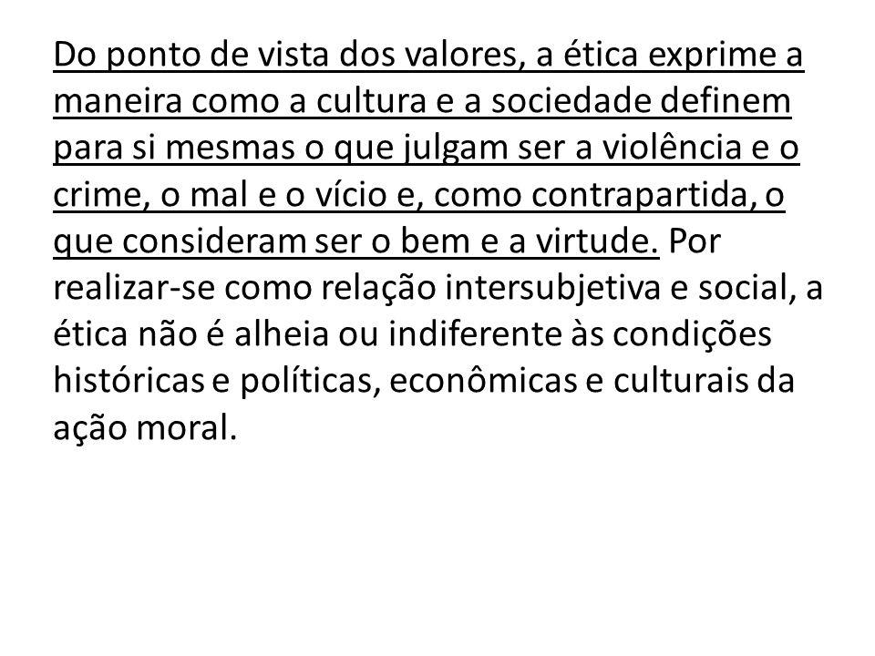 Do ponto de vista dos valores, a ética exprime a maneira como a cultura e a sociedade definem para si mesmas o que julgam ser a violência e o crime, o