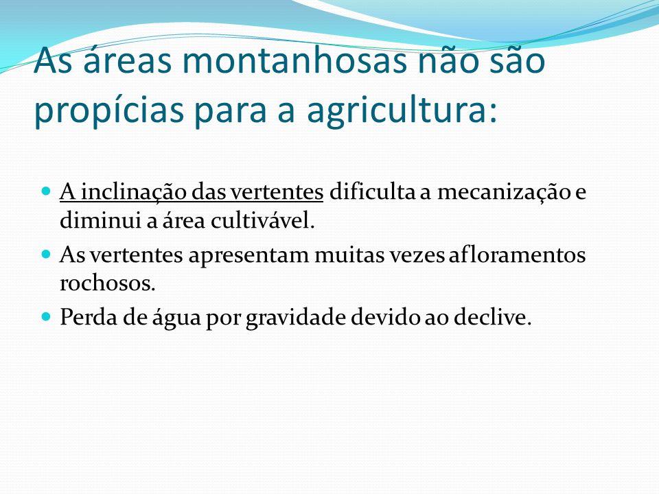 As áreas montanhosas não são propícias para a agricultura: A inclinação das vertentes dificulta a mecanização e diminui a área cultivável.