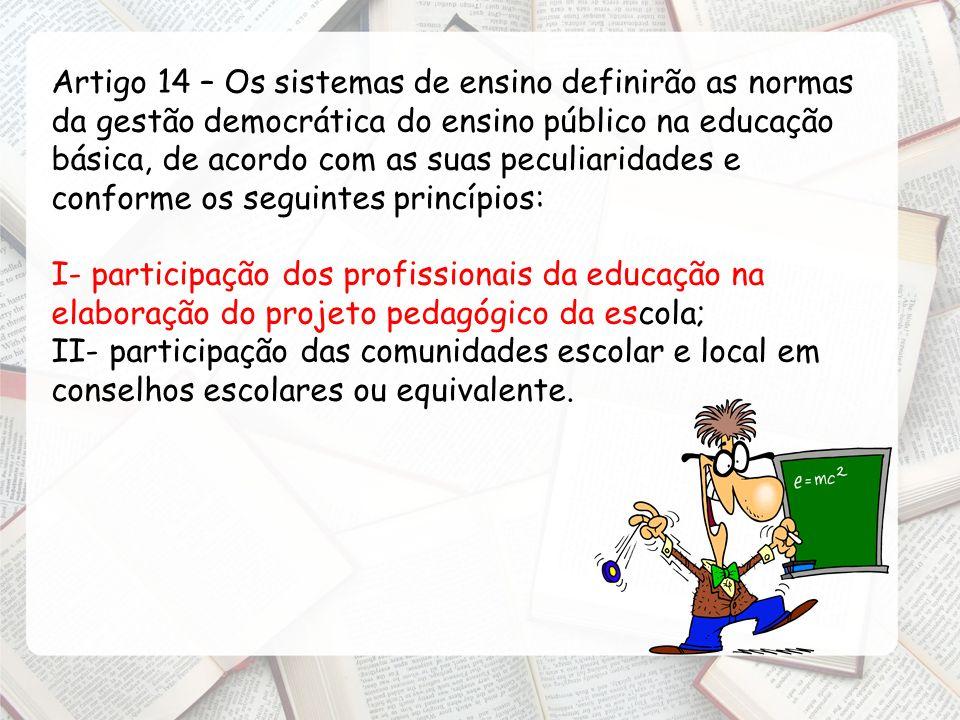 Artigo 14 – Os sistemas de ensino definirão as normas da gestão democrática do ensino público na educação básica, de acordo com as suas peculiaridades