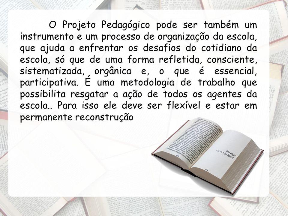 O Projeto Pedagógico pode ser também um instrumento e um processo de organização da escola, que ajuda a enfrentar os desafios do cotidiano da escola,