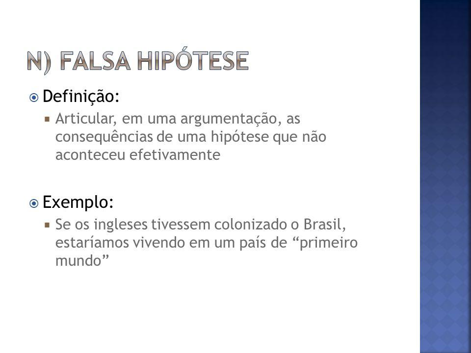  Definição:  Articular, em uma argumentação, as consequências de uma hipótese que não aconteceu efetivamente  Exemplo:  Se os ingleses tivessem colonizado o Brasil, estaríamos vivendo em um país de primeiro mundo