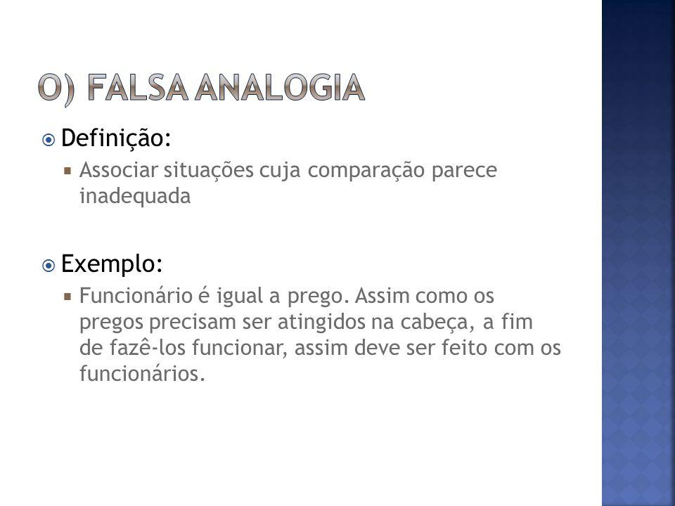  Definição:  Associar situações cuja comparação parece inadequada  Exemplo:  Funcionário é igual a prego.