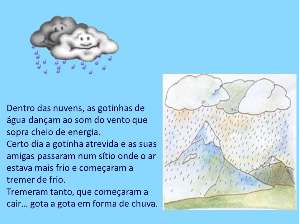 Dentro das nuvens, as gotinhas de água dançam ao som do vento que sopra cheio de energia.