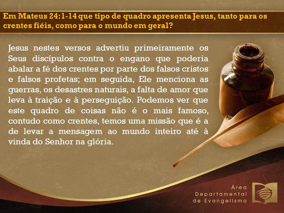 Em Mateus 24:1-14 que tipo de quadro apresenta Jesus, tanto para os crentes fiéis, como para o mundo em geral.