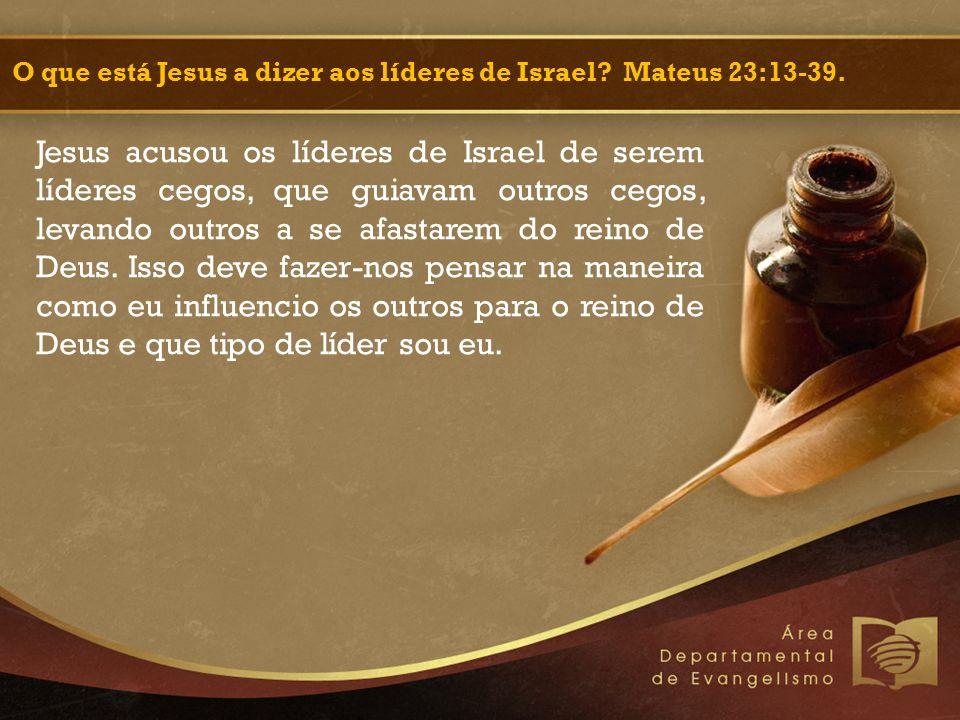 Jesus acusou os líderes de Israel de serem líderes cegos, que guiavam outros cegos, levando outros a se afastarem do reino de Deus.