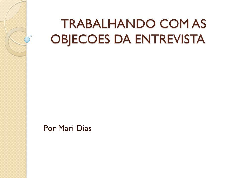 TRABALHANDO COM AS OBJECOES DA ENTREVISTA Por Mari Dias