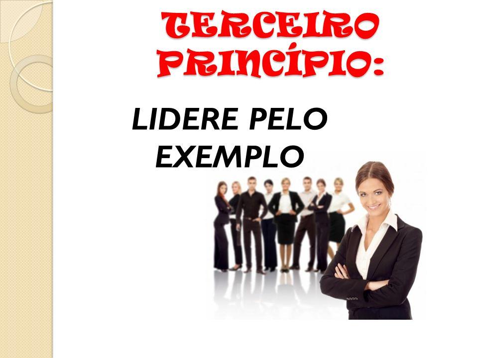 TERCEIRO PRINCÍPIO: LIDERE PELO EXEMPLO